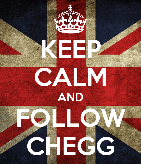 KEEP CALM AND FOLLOW CHEGG
