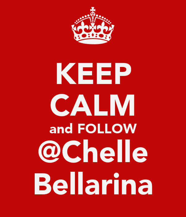 KEEP CALM and FOLLOW @Chelle Bellarina