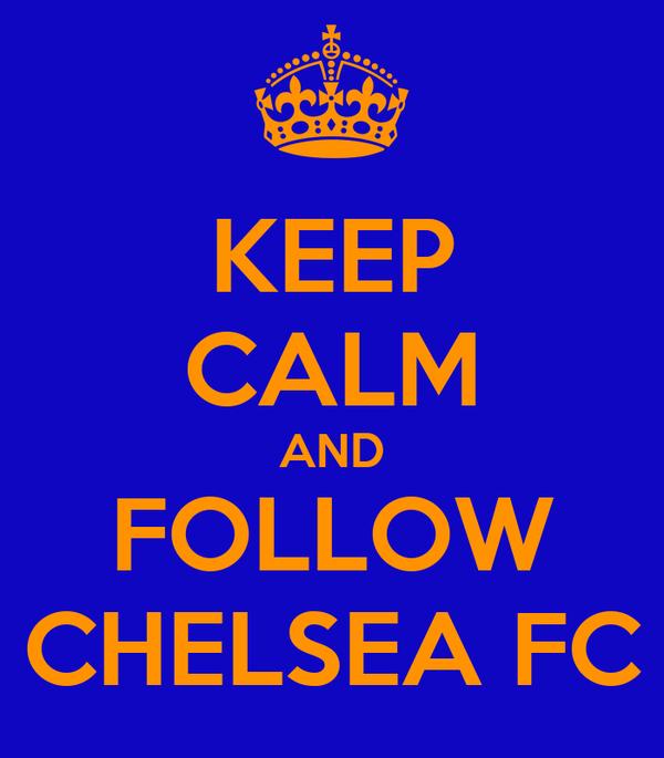 KEEP CALM AND FOLLOW CHELSEA FC