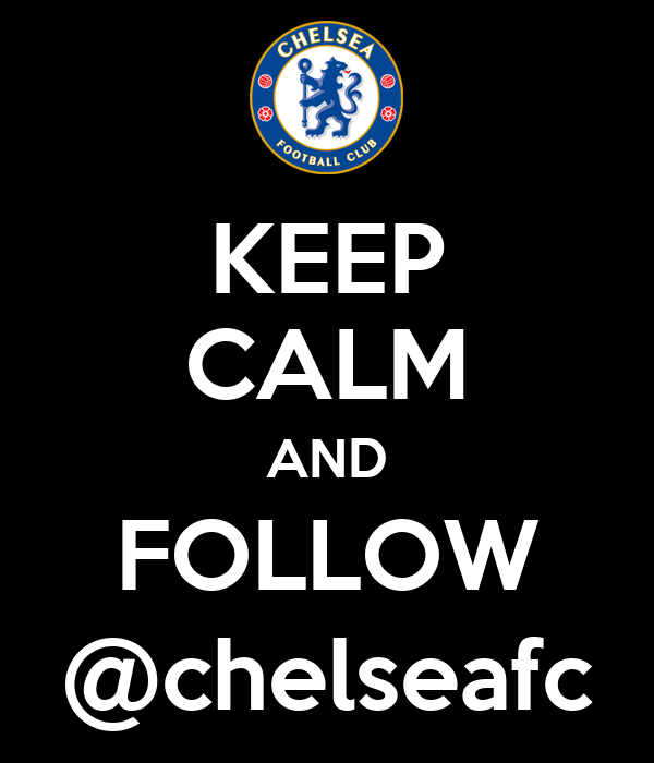 KEEP CALM AND FOLLOW @chelseafc