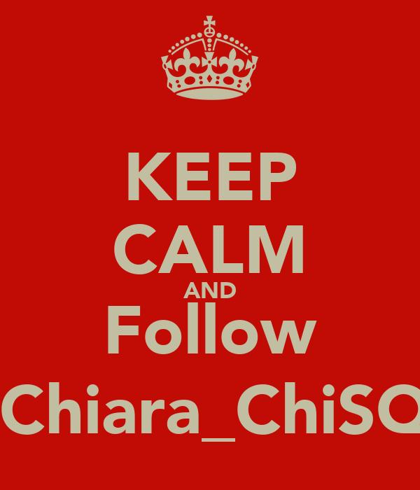 KEEP CALM AND Follow @Chiara_ChiSQo