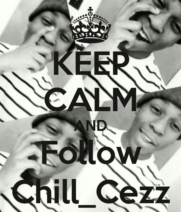 KEEP CALM AND Follow Chill_Cezz