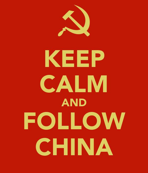 KEEP CALM AND FOLLOW CHINA