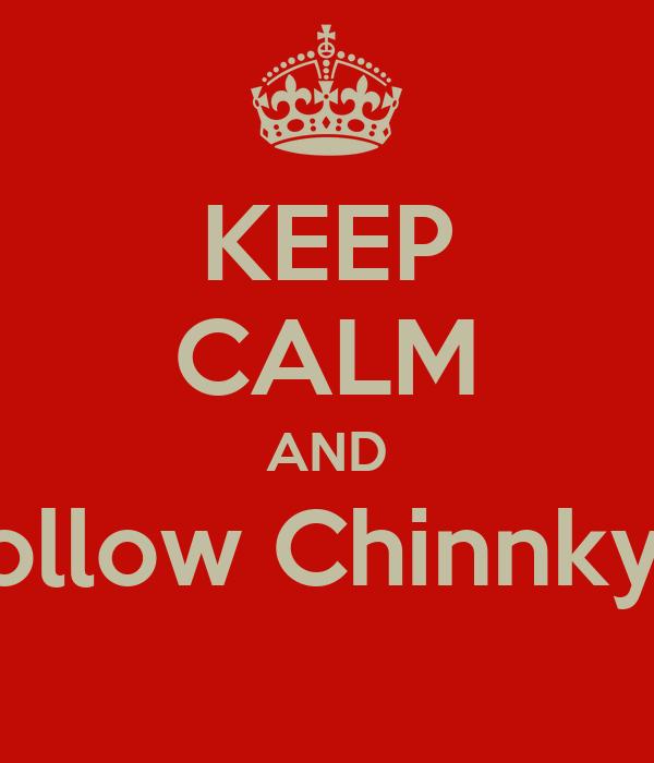 KEEP CALM AND Follow ChinnkyD