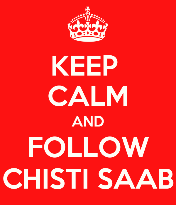 KEEP  CALM AND FOLLOW CHISTI SAAB
