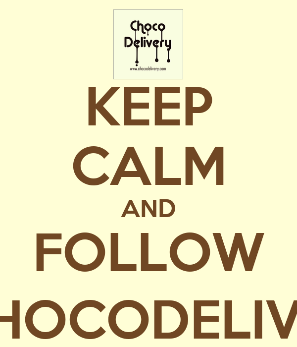KEEP CALM AND FOLLOW @CHOCODELIVERY