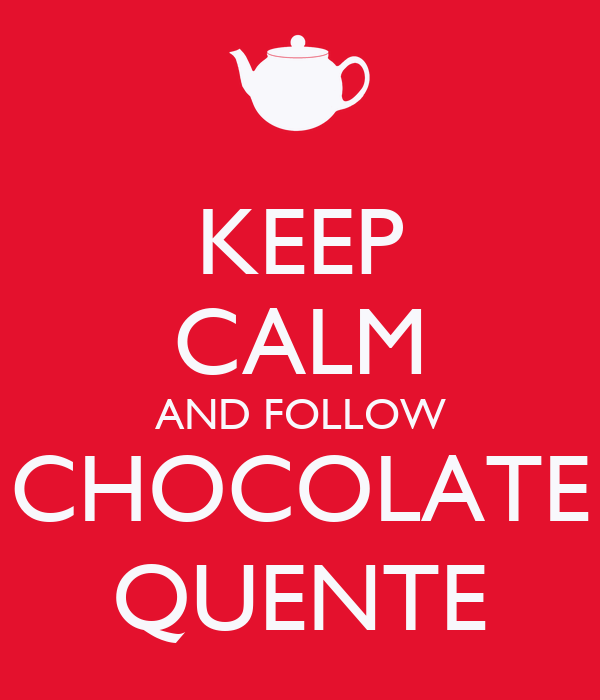 KEEP CALM AND FOLLOW CHOCOLATE QUENTE