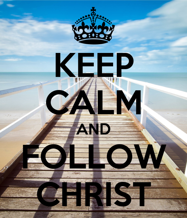 KEEP CALM AND FOLLOW CHRIST