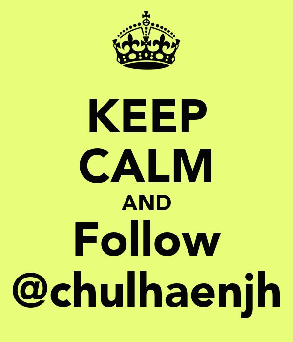 KEEP CALM AND Follow @chulhaenjh