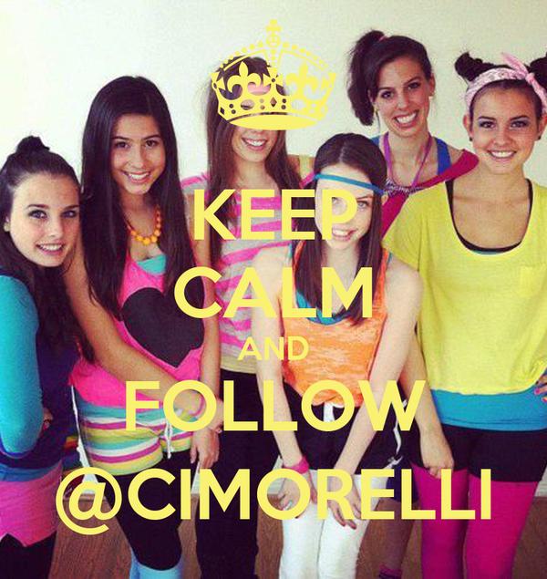 KEEP CALM AND FOLLOW @CIMORELLI