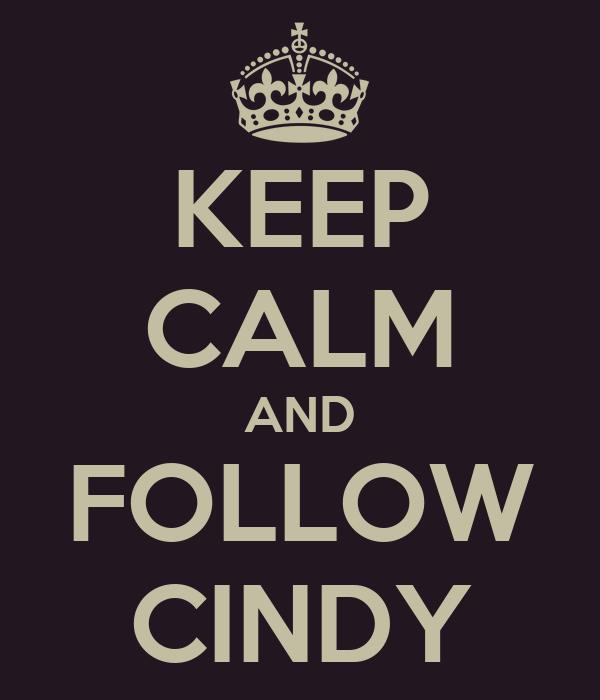 KEEP CALM AND FOLLOW CINDY