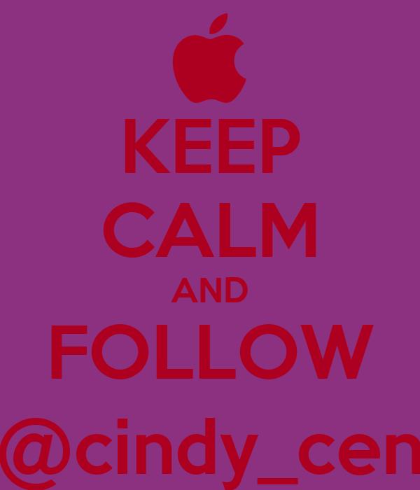 KEEP CALM AND FOLLOW @cindy_cen