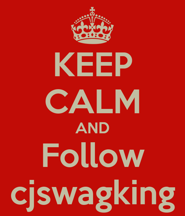 KEEP CALM AND Follow cjswagking