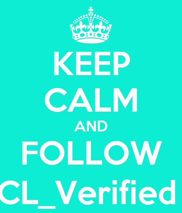 KEEP CALM AND FOLLOW CL_Verified