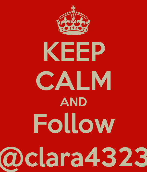 KEEP CALM AND Follow @clara4323