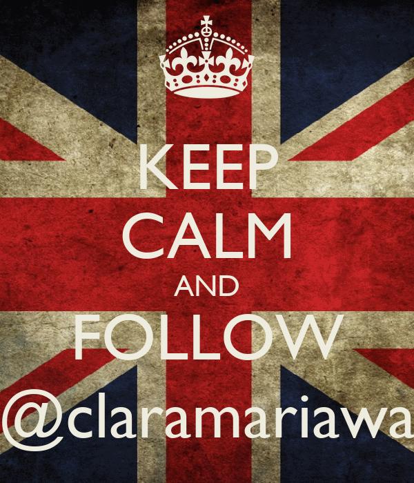 KEEP CALM AND FOLLOW @claramariawa