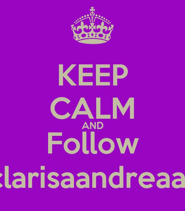 KEEP CALM AND Follow clarisaandreaa1