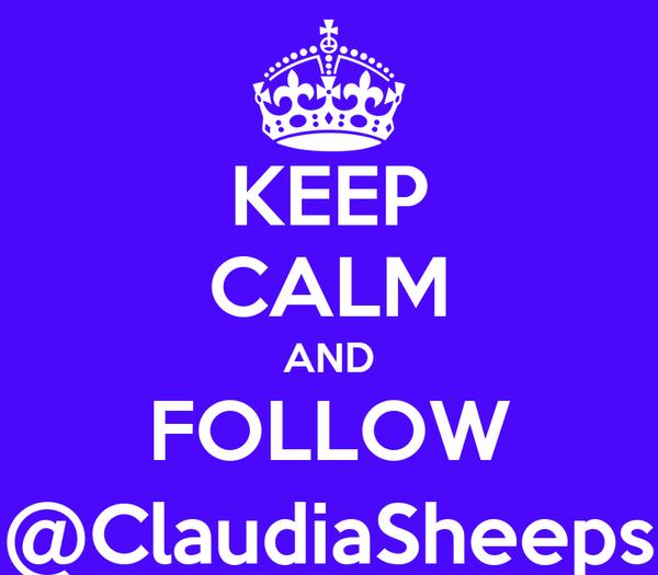 KEEP CALM AND FOLLOW @ClaudiaSheeps