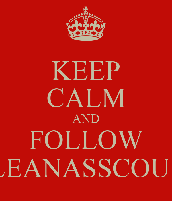 KEEP CALM AND FOLLOW CLEANASSCOUPE