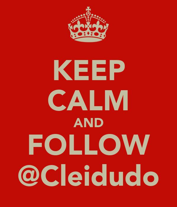 KEEP CALM AND FOLLOW @Cleidudo