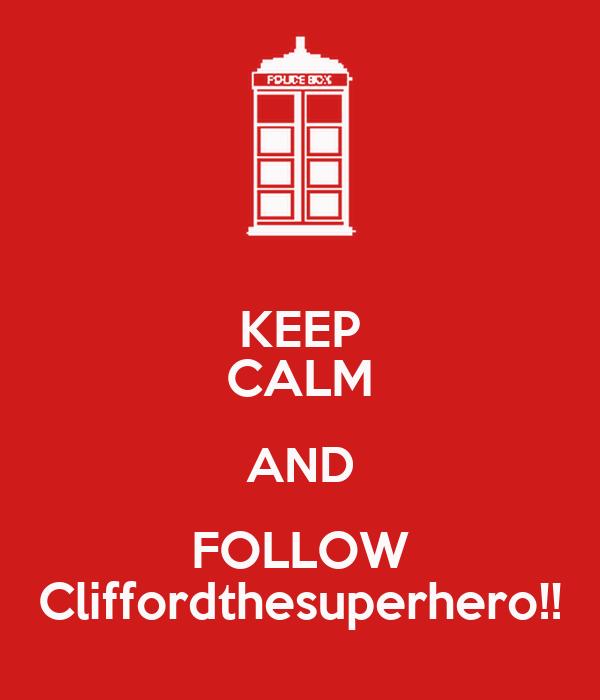 KEEP CALM AND FOLLOW Cliffordthesuperhero!!