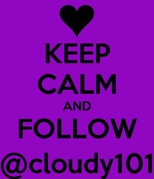 KEEP CALM AND FOLLOW @cloudy101