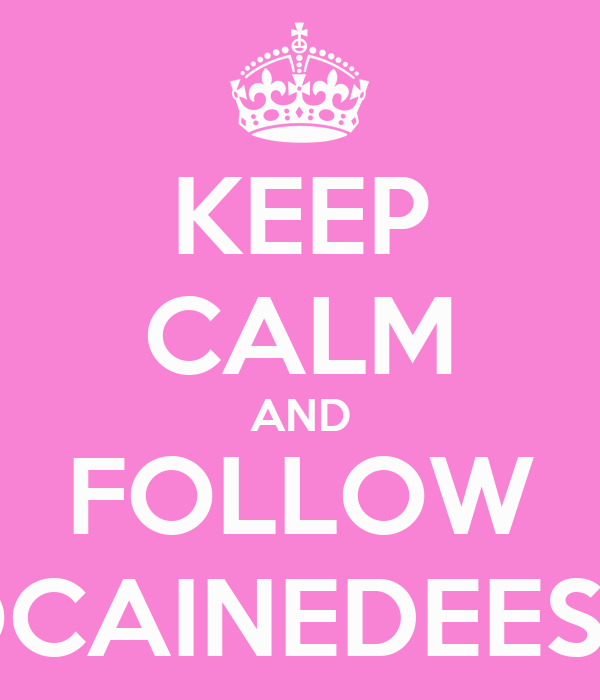 KEEP CALM AND FOLLOW COCAINEDEESSE