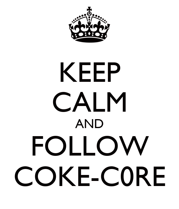 KEEP CALM AND FOLLOW COKE-C0RE