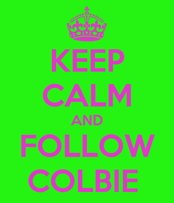 KEEP CALM AND FOLLOW COLBIE