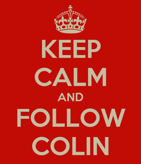 KEEP CALM AND FOLLOW COLIN