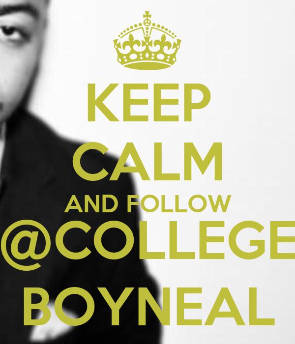 KEEP CALM AND FOLLOW @COLLEGE BOYNEAL