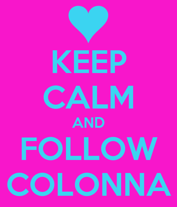 KEEP CALM AND FOLLOW COLONNA