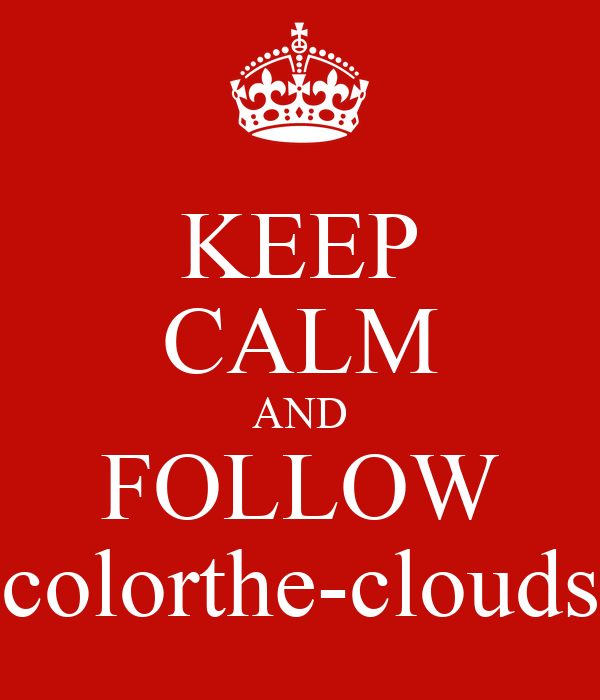 KEEP CALM AND FOLLOW colorthe-clouds