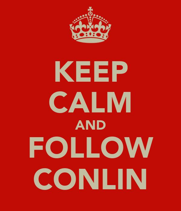 KEEP CALM AND FOLLOW CONLIN