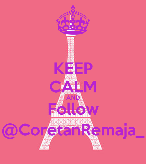 KEEP CALM AND Follow @CoretanRemaja_