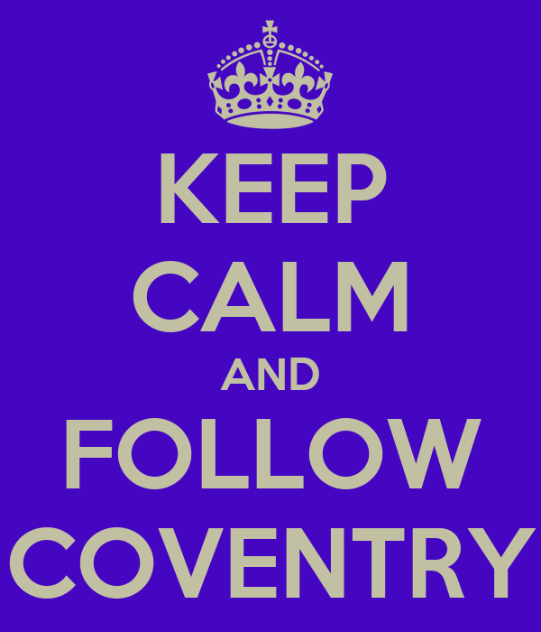 KEEP CALM AND FOLLOW COVENTRY