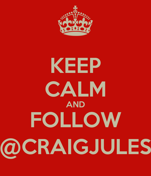 KEEP CALM AND FOLLOW @CRAIGJULES