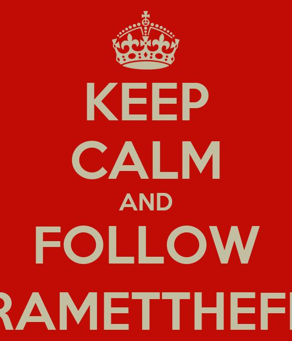 KEEP CALM AND FOLLOW @CRAMETTHEFROG