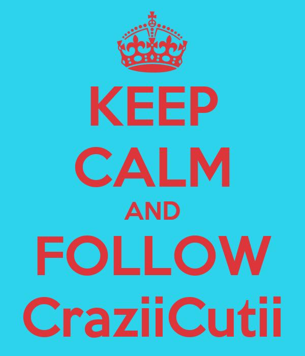 KEEP CALM AND FOLLOW CraziiCutii