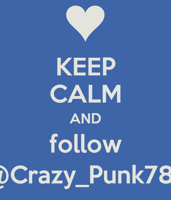 KEEP CALM AND follow @Crazy_Punk78x