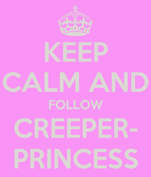 KEEP CALM AND FOLLOW CREEPER- PRINCESS