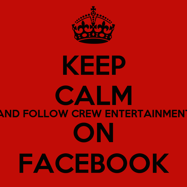 KEEP CALM AND FOLLOW CREW ENTERTAINMENT ON FACEBOOK