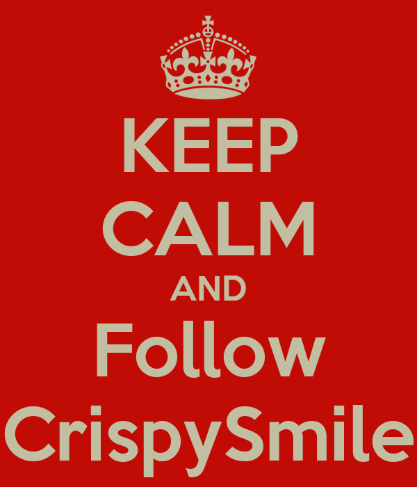 KEEP CALM AND Follow CrispySmile