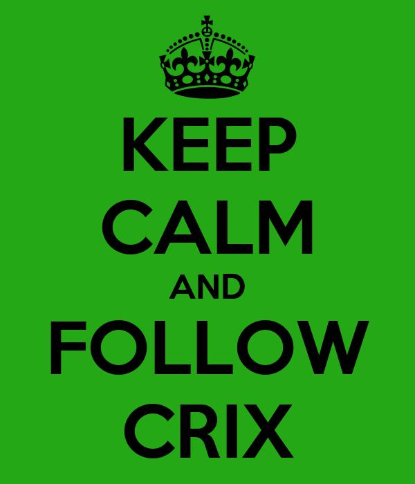 KEEP CALM AND FOLLOW CRIX