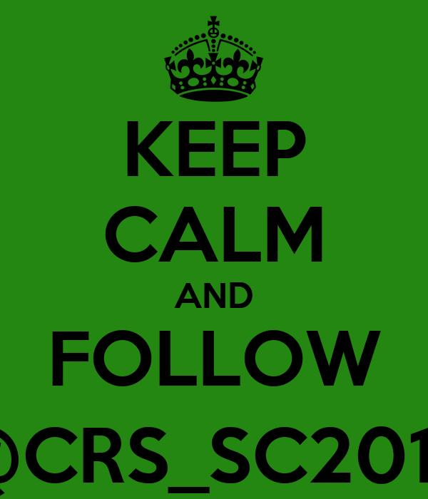KEEP CALM AND FOLLOW @CRS_SC2014