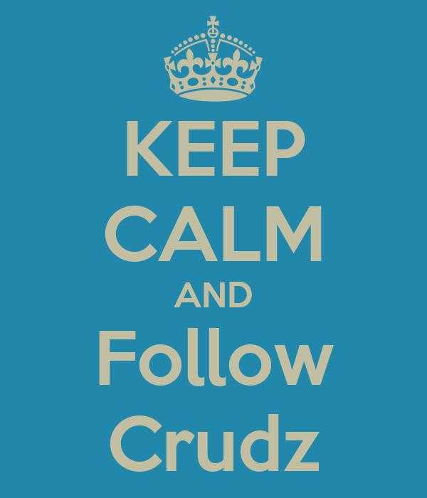 KEEP CALM AND Follow Crudz