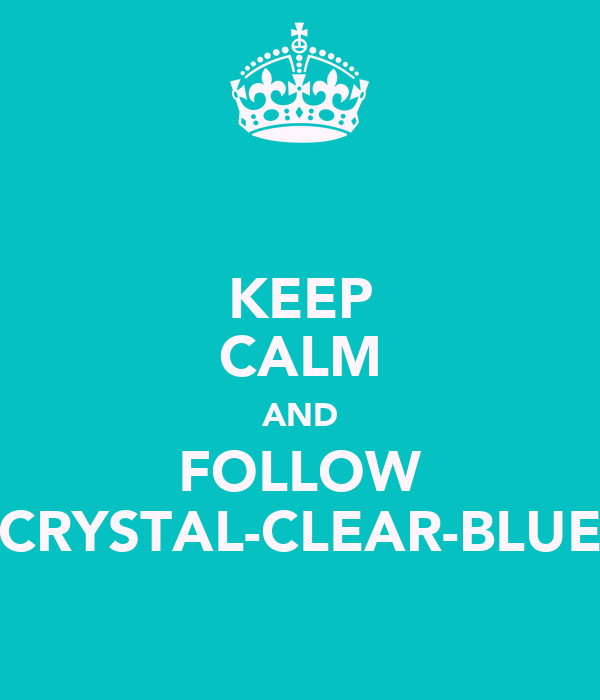KEEP CALM AND FOLLOW CRYSTAL-CLEAR-BLUE