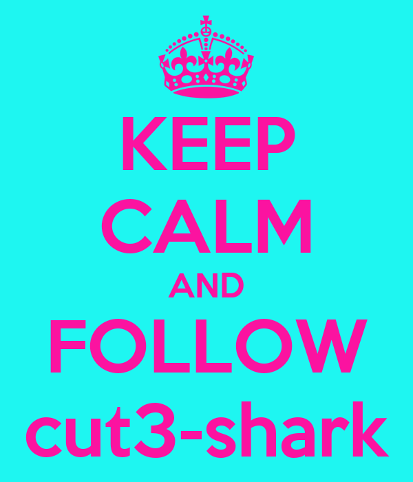 KEEP CALM AND FOLLOW cut3-shark