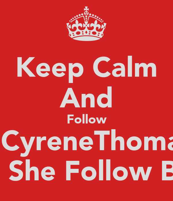 Keep Calm And Follow @CyreneThomas Cuz She Follow Back