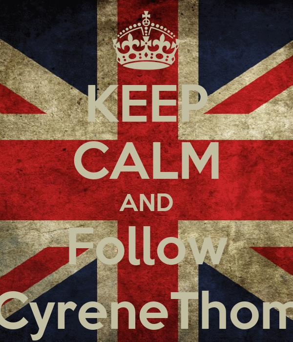 KEEP CALM AND Follow @CyreneThomas